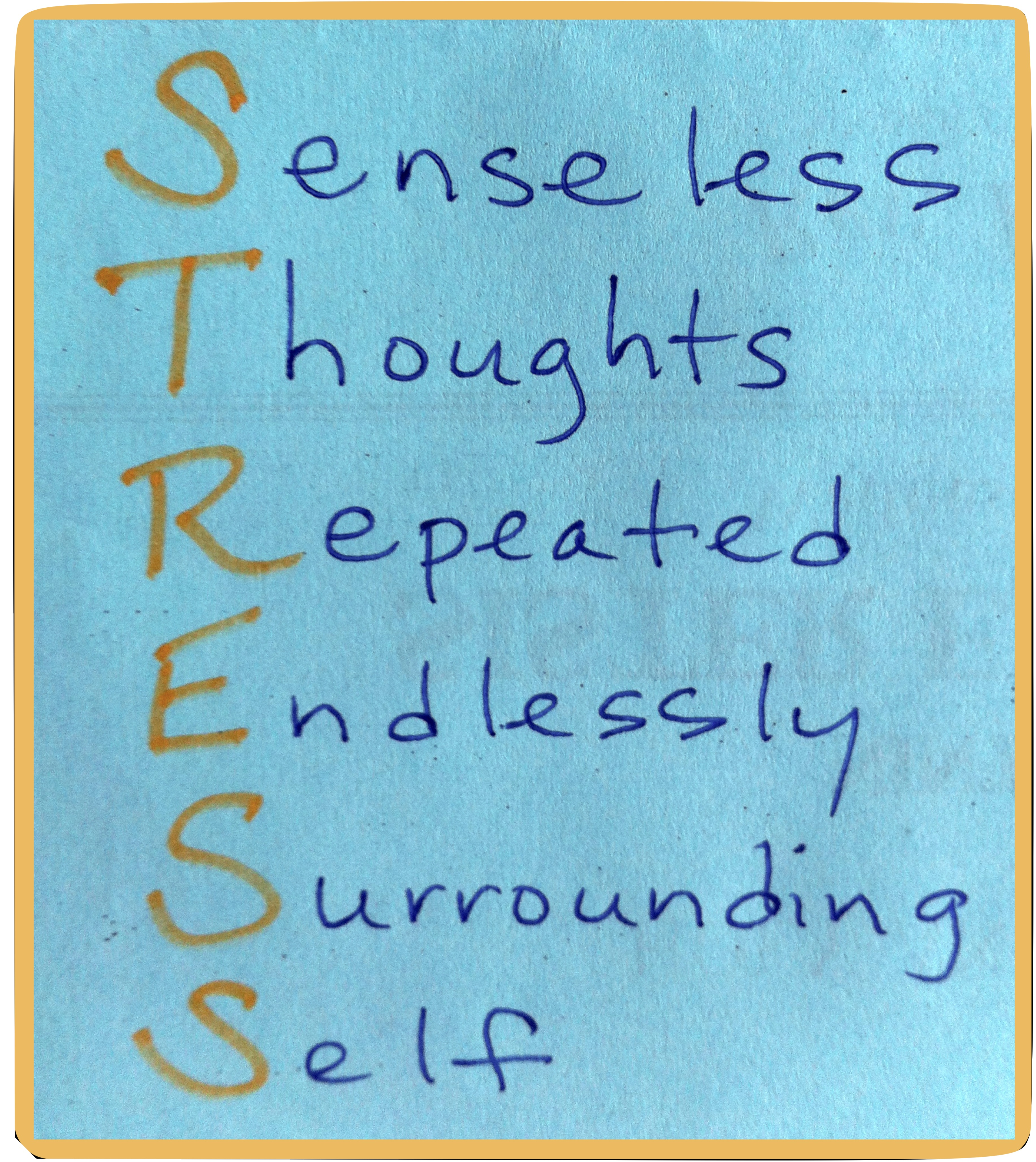 stress – senseless thoughts repeated endlessly surrounding self